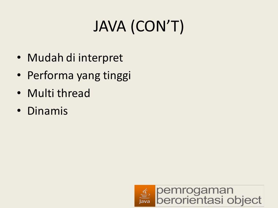 JAVA (CON'T) Mudah di interpret Performa yang tinggi Multi thread Dinamis