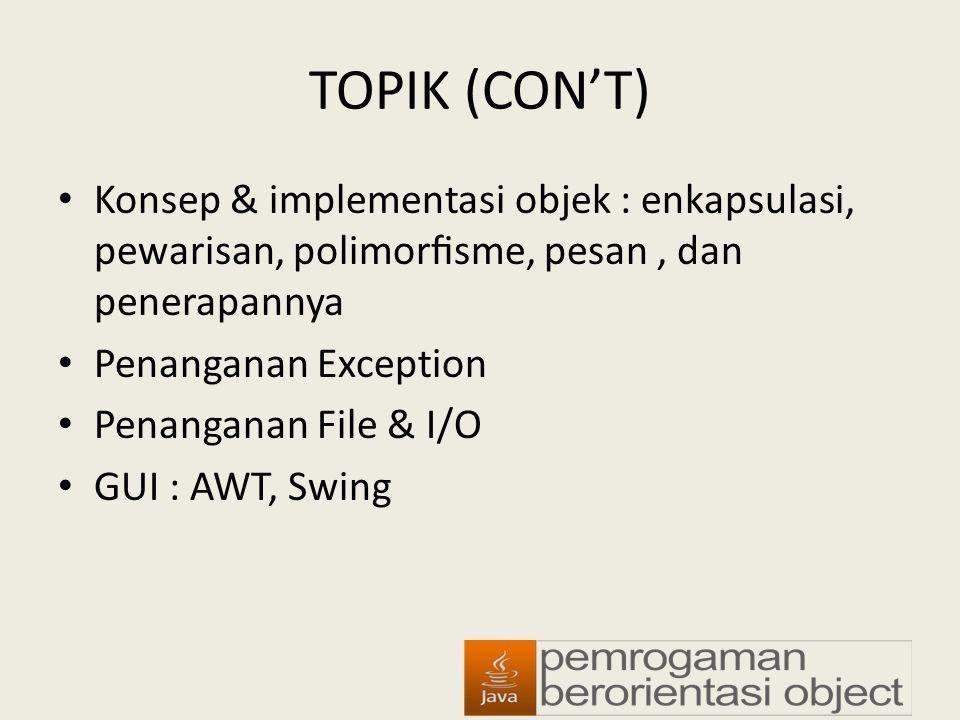 TOPIK (CON'T) Konsep & implementasi objek : enkapsulasi, pewarisan, polimorfisme, pesan, dan penerapannya Penanganan Exception Penanganan File & I/O GU