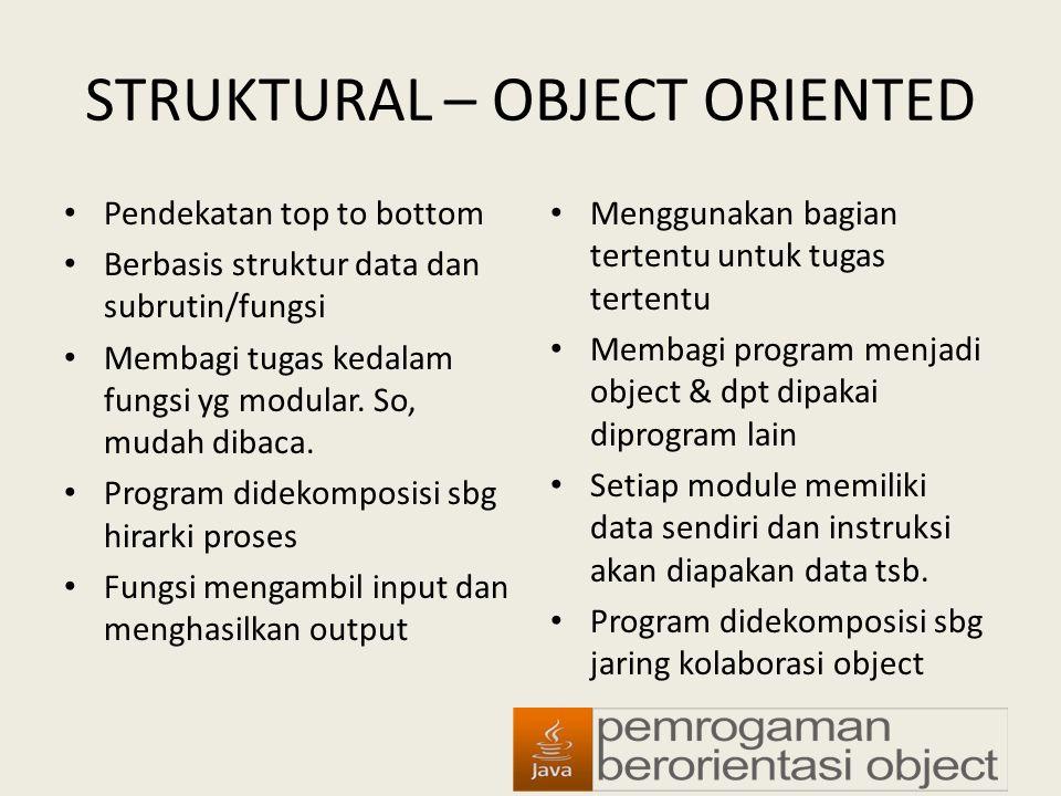 STRUKTURAL – OBJECT ORIENTED Pendekatan top to bottom Berbasis struktur data dan subrutin/fungsi Membagi tugas kedalam fungsi yg modular. So, mudah di