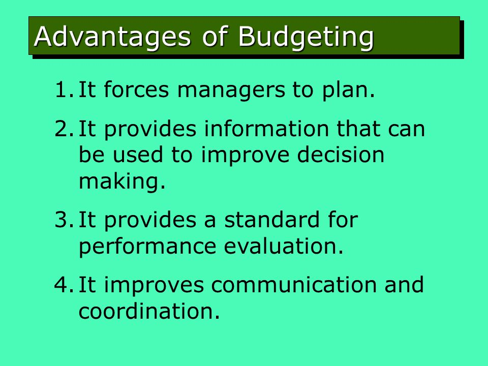 Advantages of Budgeting 1.It forces managers to plan.