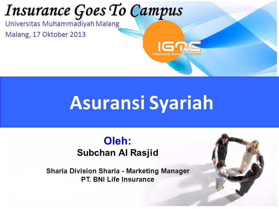 Agus Haryadi Insurance Goes To Campus Asuransi Syariah Universitas Muhammadiyah Malang Malang, 17 Oktober 2013 Oleh: Subchan Al Rasjid Sharia Division Sharia - Marketing Manager PT.