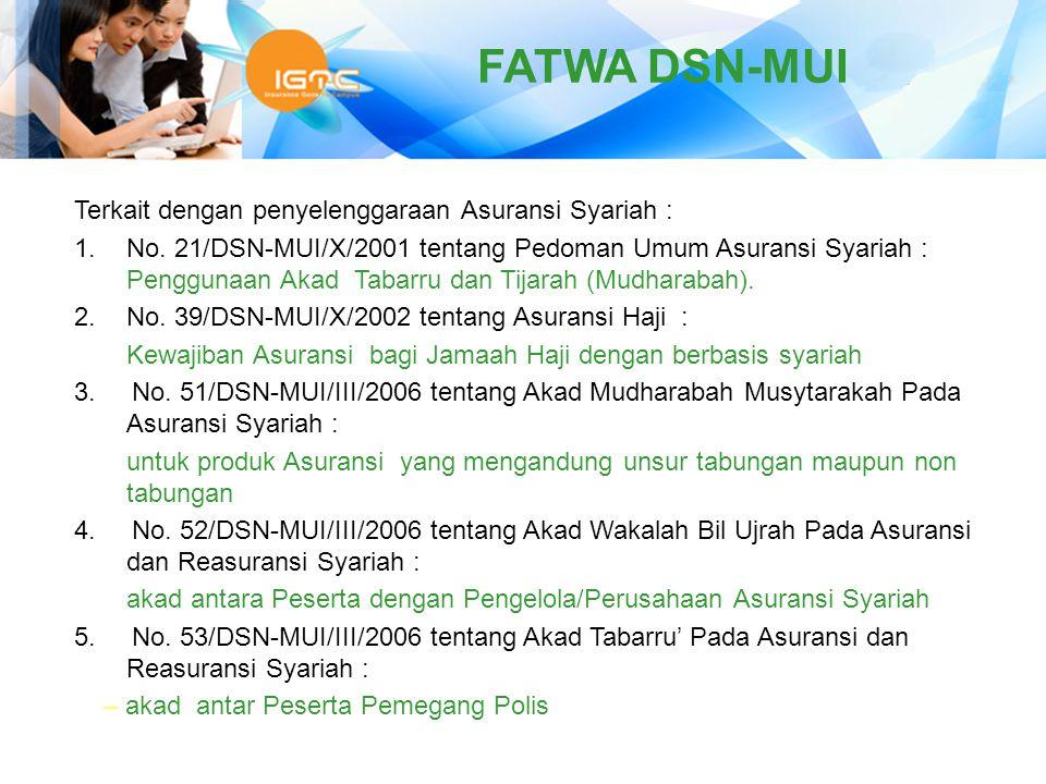 Terkait dengan penyelenggaraan Asuransi Syariah : 1.No. 21/DSN-MUI/X/2001 tentang Pedoman Umum Asuransi Syariah : Penggunaan Akad Tabarru dan Tijarah