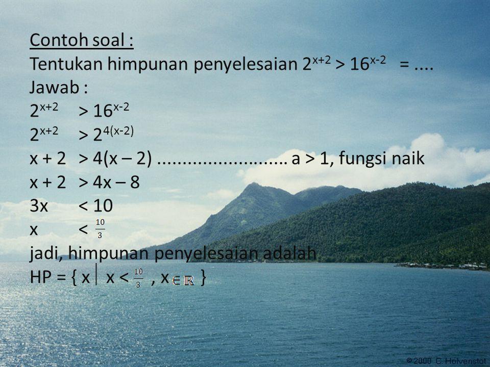 Contoh soal : Tentukan himpunan penyelesaian 2 x+2 > 16 x-2 =....