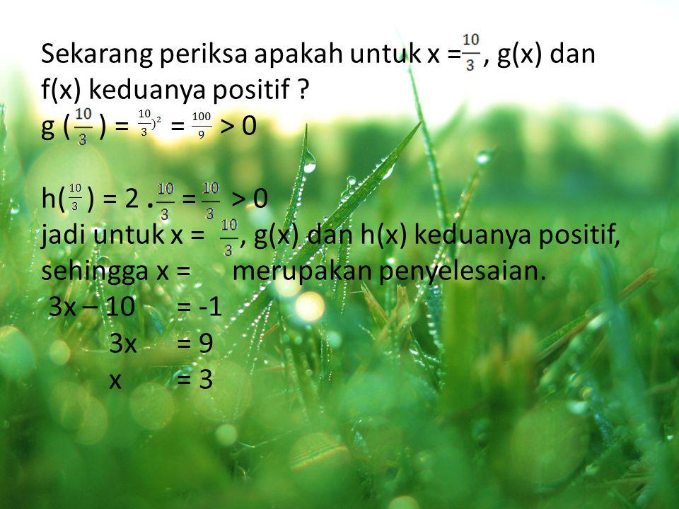 Sekarang periksa apakah untuk x =, g(x) dan f(x) keduanya positif .