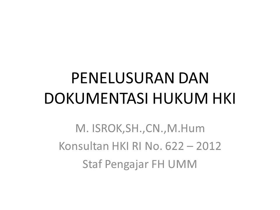 PENELUSURAN DAN DOKUMENTASI HUKUM HKI M. ISROK,SH.,CN.,M.Hum Konsultan HKI RI No. 622 – 2012 Staf Pengajar FH UMM