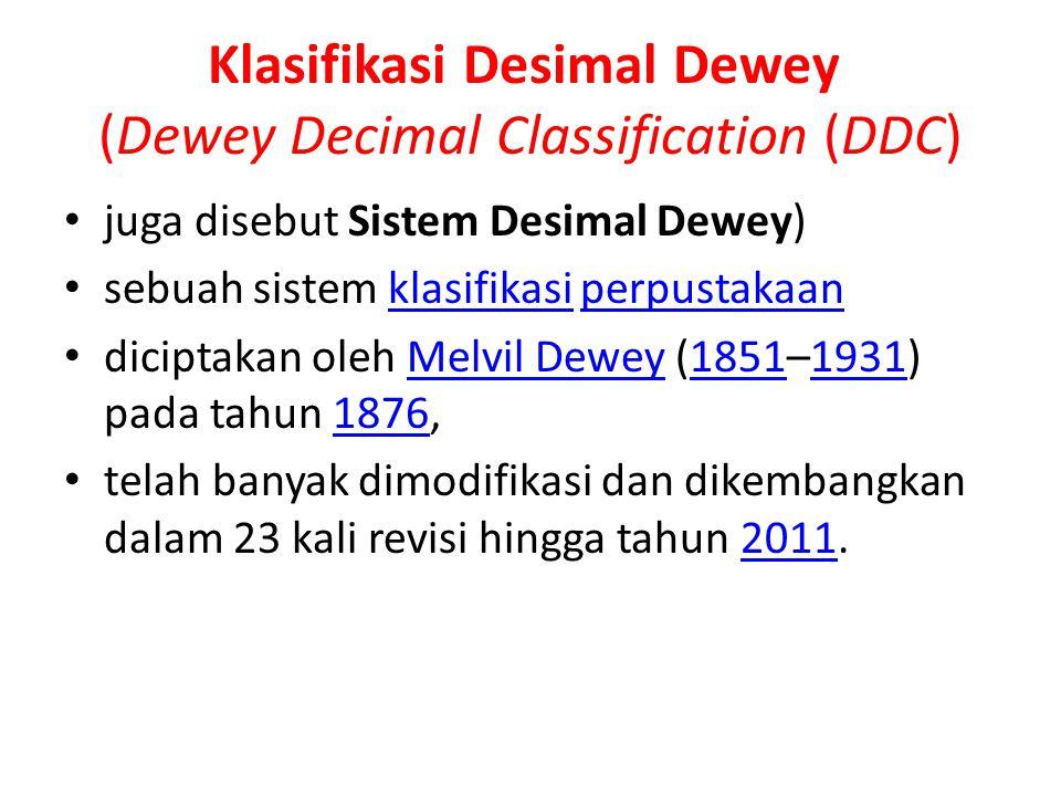 Klasifikasi Desimal Dewey (Dewey Decimal Classification (DDC) juga disebut Sistem Desimal Dewey) sebuah sistem klasifikasi perpustakaan klasifikasiper