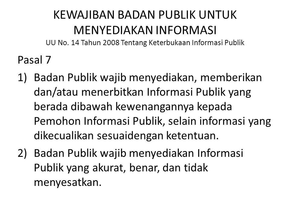 KEWAJIBAN BADAN PUBLIK UNTUK MENYEDIAKAN INFORMASI UU No. 14 Tahun 2008 Tentang Keterbukaan Informasi Publik Pasal 7 1)Badan Publik wajib menyediakan,