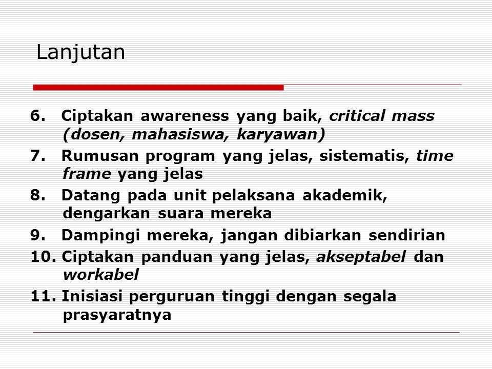 Lanjutan 6. Ciptakan awareness yang baik, critical mass (dosen, mahasiswa, karyawan) 7. Rumusan program yang jelas, sistematis, time frame yang jelas
