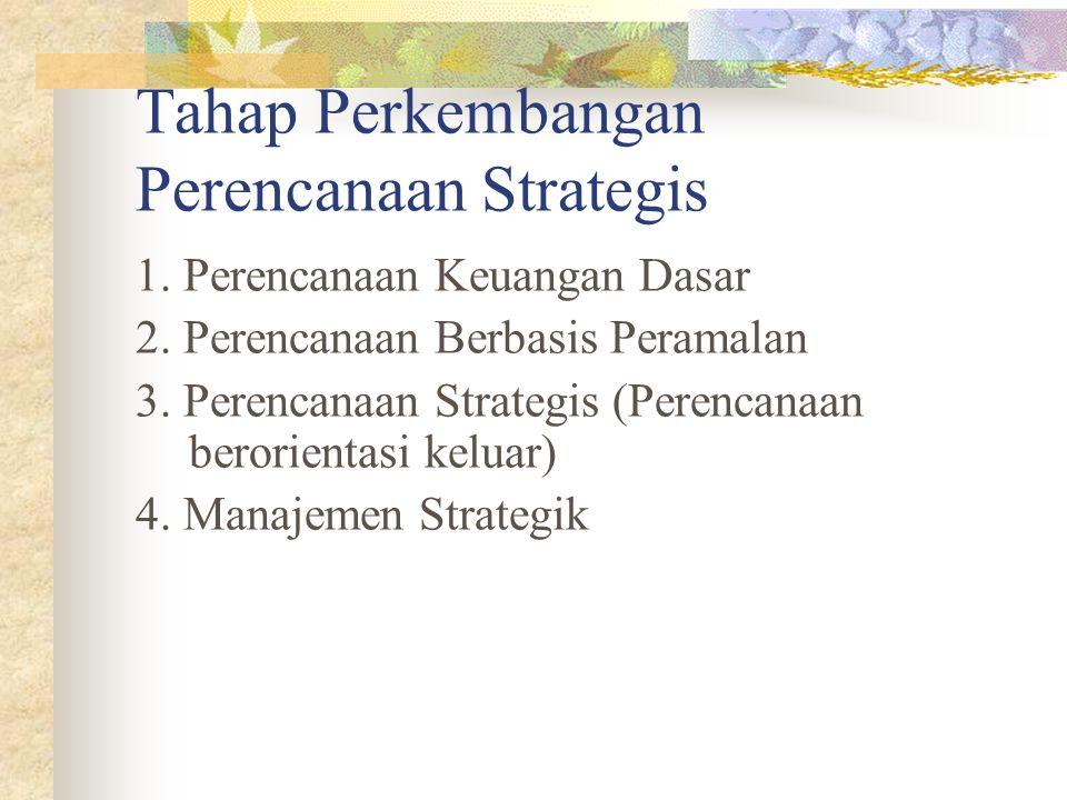 Tahap Perkembangan Perencanaan Strategis 1. Perencanaan Keuangan Dasar 2. Perencanaan Berbasis Peramalan 3. Perencanaan Strategis (Perencanaan berorie