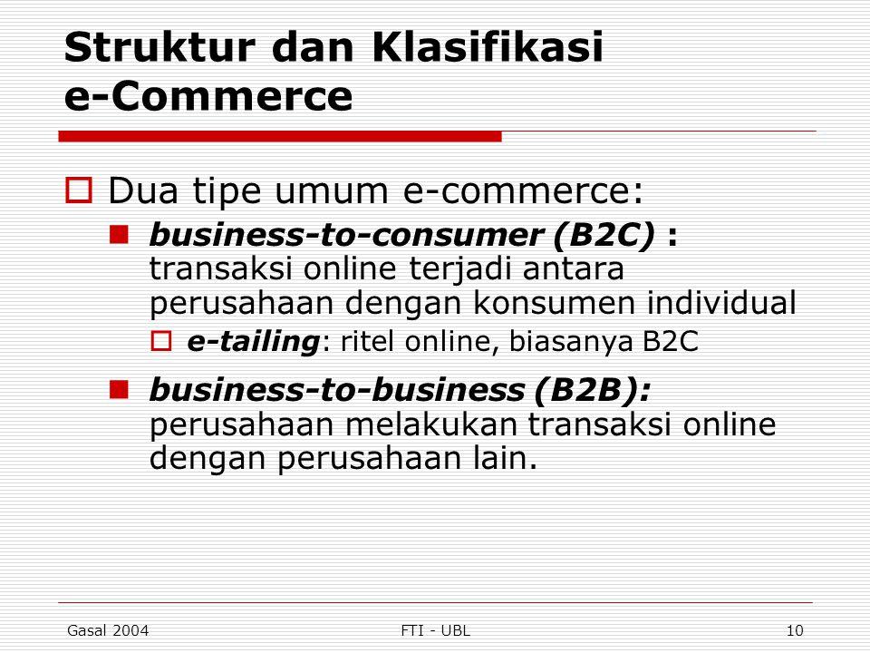 Gasal 2004FTI - UBL10 Struktur dan Klasifikasi e-Commerce  Dua tipe umum e-commerce: business-to-consumer (B2C) : transaksi online terjadi antara per