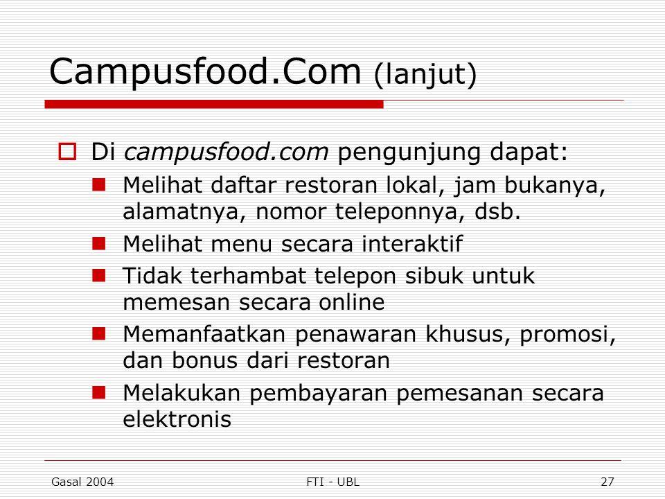 Gasal 2004FTI - UBL27 Campusfood.Com (lanjut)  Di campusfood.com pengunjung dapat: Melihat daftar restoran lokal, jam bukanya, alamatnya, nomor telep
