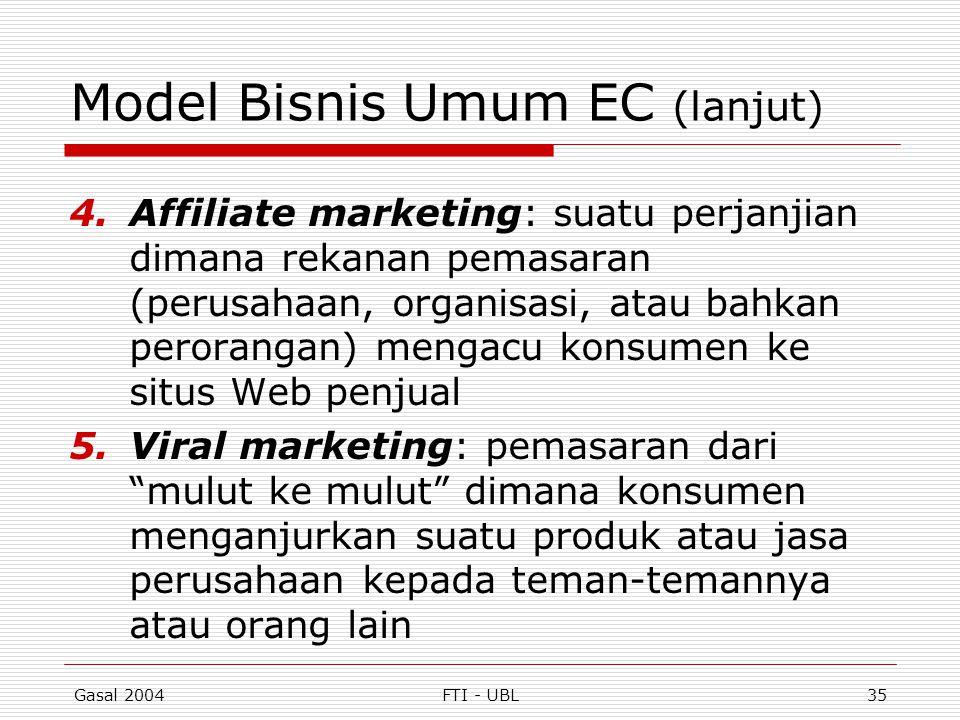 Gasal 2004FTI - UBL35 Model Bisnis Umum EC (lanjut) 4.Affiliate marketing: suatu perjanjian dimana rekanan pemasaran (perusahaan, organisasi, atau bah