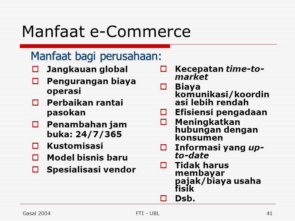 Gasal 2004FTI - UBL41 Manfaat e-Commerce  Jangkauan global  Pengurangan biaya operasi  Perbaikan rantai pasokan  Penambahan jam buka: 24/7/365  K