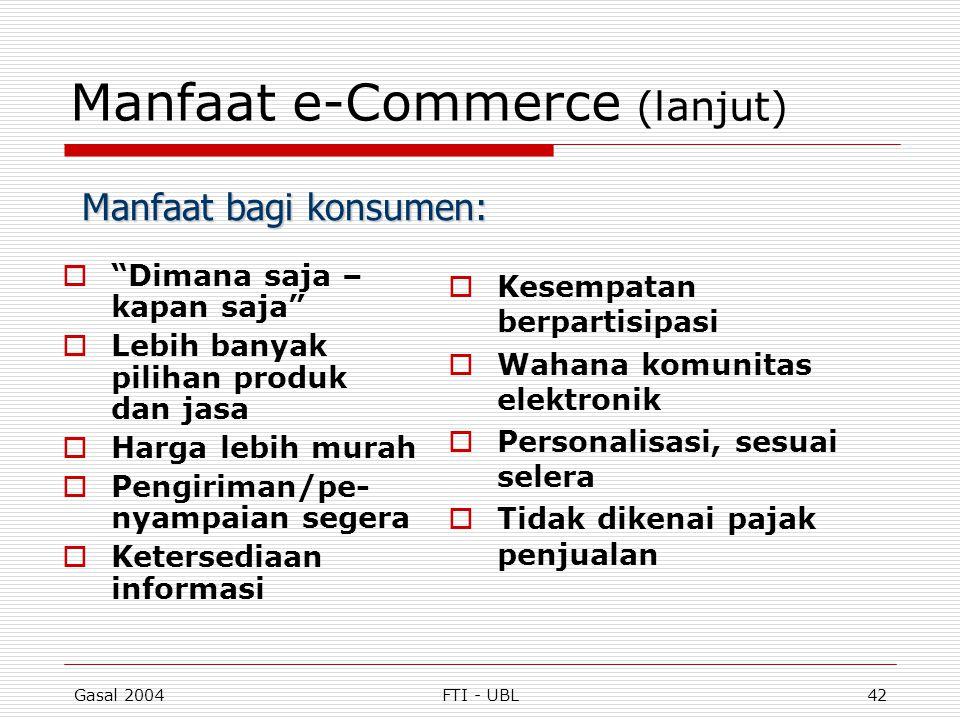 """Gasal 2004FTI - UBL42 Manfaat e-Commerce (lanjut)  """"Dimana saja – kapan saja""""  Lebih banyak pilihan produk dan jasa  Harga lebih murah  Pengiriman"""