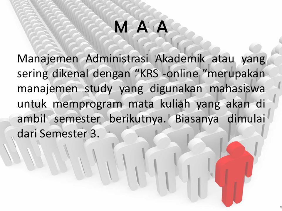"""M A A Manajemen Administrasi Akademik atau yang sering dikenal dengan """"KRS -online """"merupakan manajemen study yang digunakan mahasiswa untuk memprogra"""