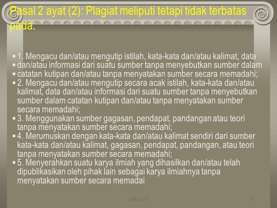 Pasal 2 ayat (2): Plagiat meliputi tetapi tidak terbatas pada:  1. Mengacu dan/atau mengutip istilah, kata-kata dan/atau kalimat, data  dan/atau inf