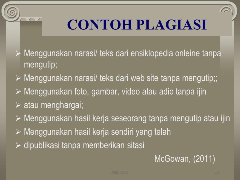 CONTOH PLAGIASI  Menggunakan narasi/ teks dari ensiklopedia onleine tanpa mengutip;  Menggunakan narasi/ teks dari web site tanpa mengutip;;  Mengg