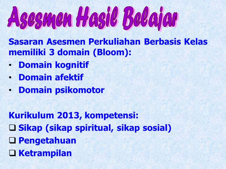 Sasaran Asesmen Perkuliahan Berbasis Kelas memiliki 3 domain (Bloom): Domain kognitif Domain afektif Domain psikomotor Kurikulum 2013, kompetensi:  S