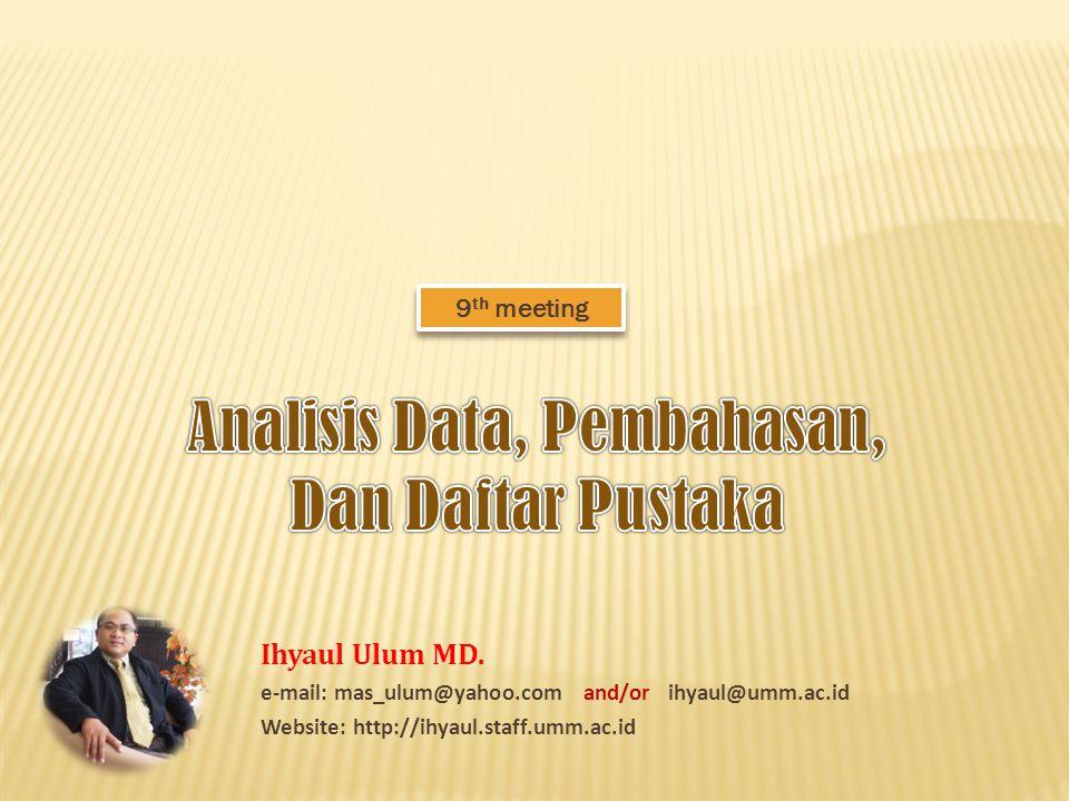 9 th meeting Ihyaul Ulum MD. e-mail: mas_ulum@yahoo.com and/or ihyaul@umm.ac.id Website: http://ihyaul.staff.umm.ac.id