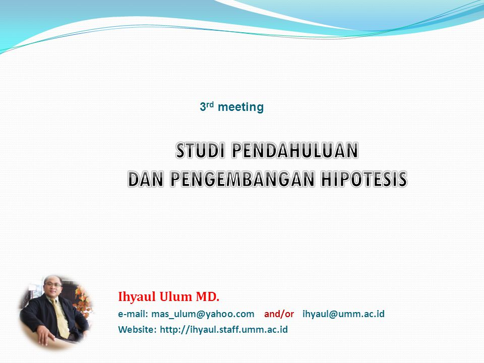 3 rd meeting Ihyaul Ulum MD. e-mail: mas_ulum@yahoo.com and/or ihyaul@umm.ac.id Website: http://ihyaul.staff.umm.ac.id
