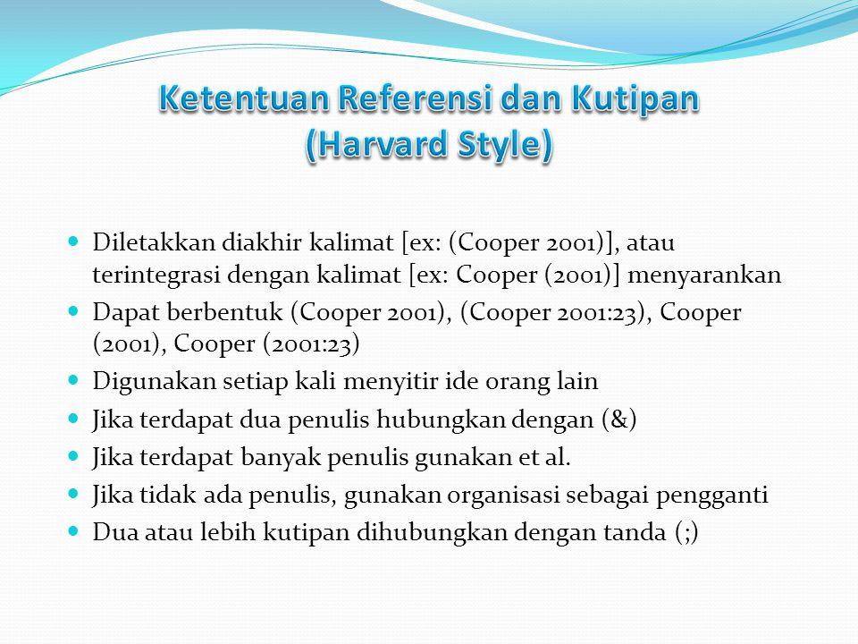 Diletakkan diakhir kalimat [ex: (Cooper 2001)], atau terintegrasi dengan kalimat [ex: Cooper (2001)] menyarankan Dapat berbentuk (Cooper 2001), (Coope