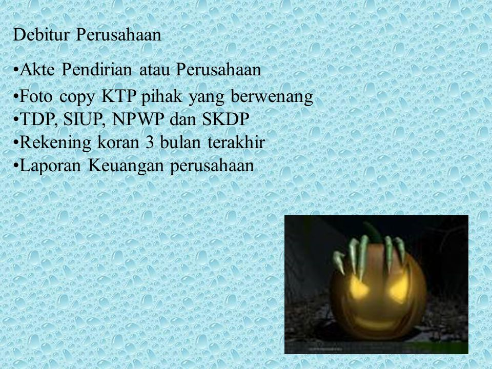 Debitur Perusahaan Akte Pendirian atau Perusahaan Foto copy KTP pihak yang berwenang TDP, SIUP, NPWP dan SKDP Rekening koran 3 bulan terakhir Laporan