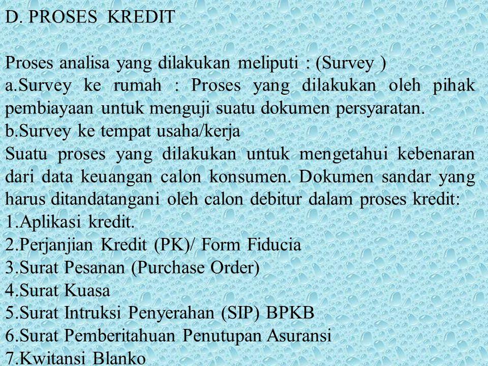 D. PROSES KREDIT Proses analisa yang dilakukan meliputi : (Survey ) a.Survey ke rumah : Proses yang dilakukan oleh pihak pembiayaan untuk menguji suat