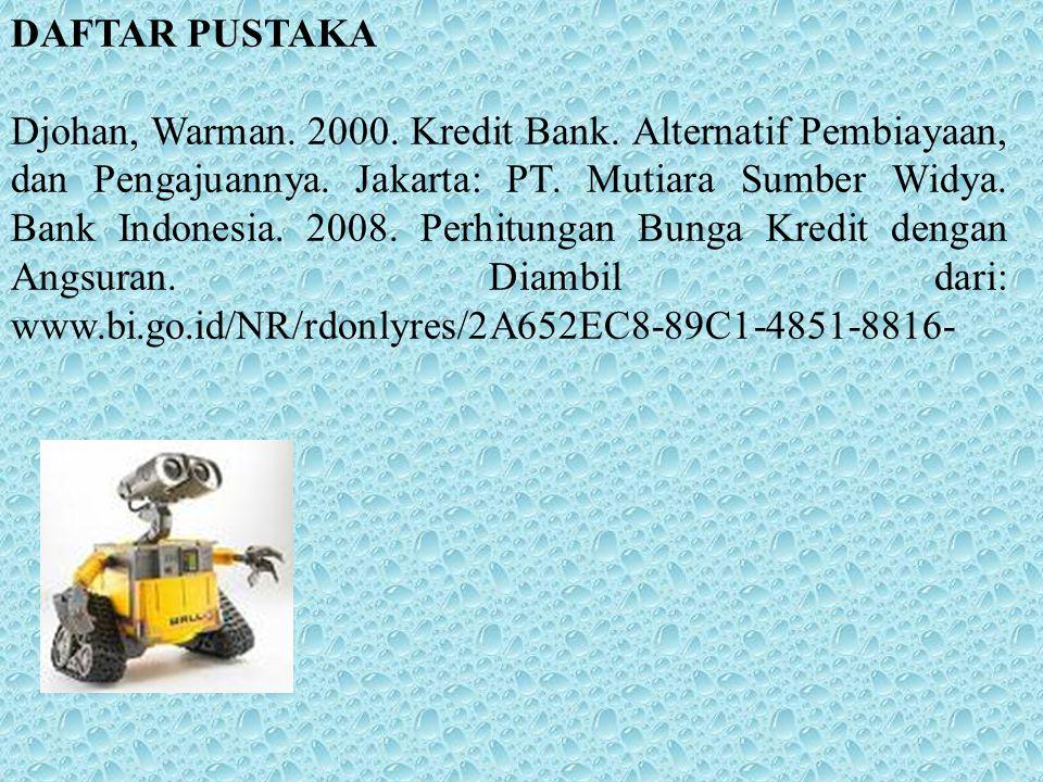 DAFTAR PUSTAKA Djohan, Warman. 2000. Kredit Bank. Alternatif Pembiayaan, dan Pengajuannya. Jakarta: PT. Mutiara Sumber Widya. Bank Indonesia. 2008. Pe