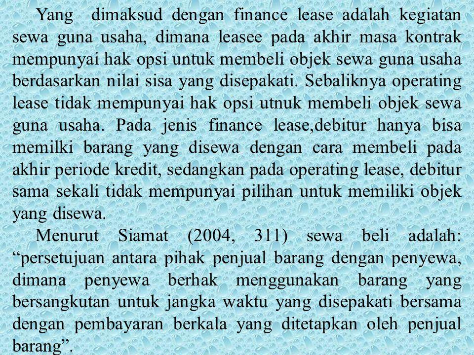 Yang dimaksud dengan finance lease adalah kegiatan sewa guna usaha, dimana leasee pada akhir masa kontrak mempunyai hak opsi untuk membeli objek sewa