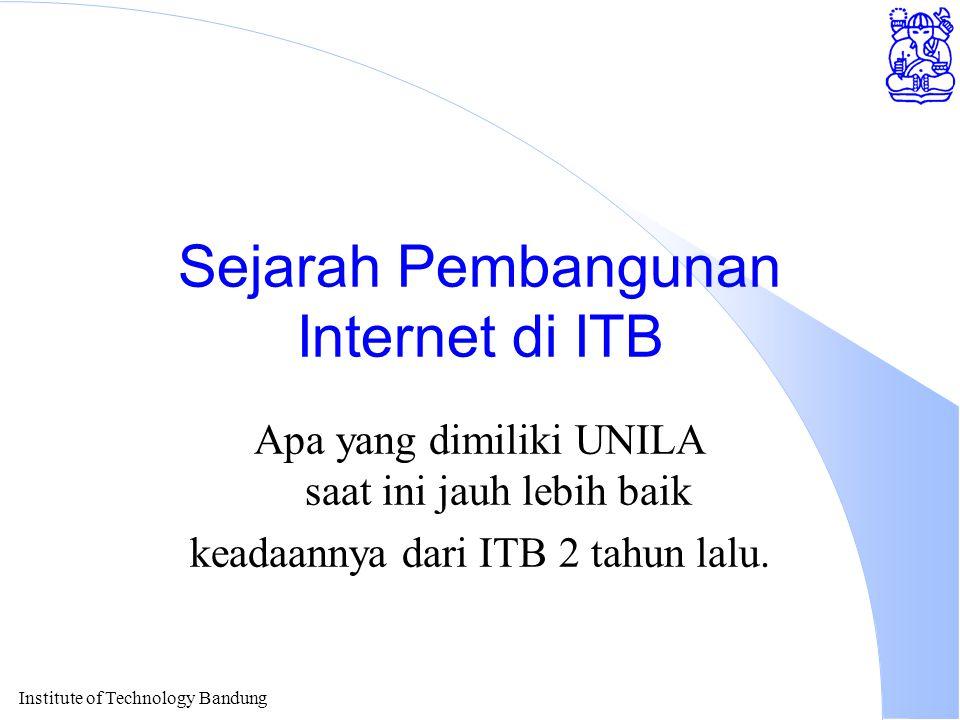 Institute of Technology Bandung Sejarah Pembangunan Internet di ITB Apa yang dimiliki UNILA saat ini jauh lebih baik keadaannya dari ITB 2 tahun lalu.