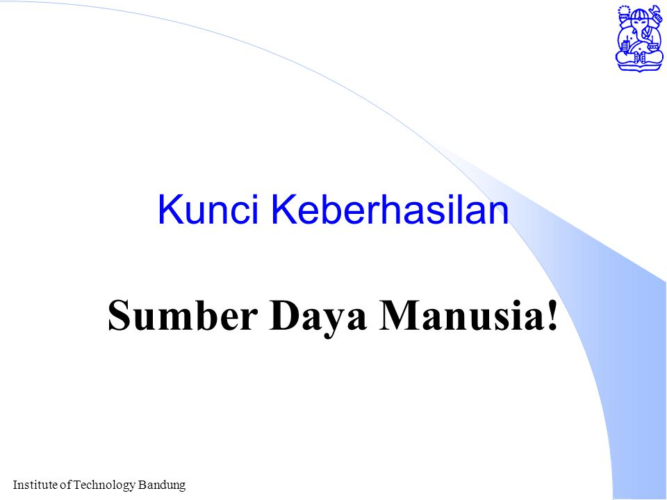 Institute of Technology Bandung Kunci Keberhasilan Sumber Daya Manusia!