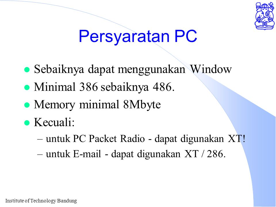 Institute of Technology Bandung Persyaratan PC l Sebaiknya dapat menggunakan Window l Minimal 386 sebaiknya 486.