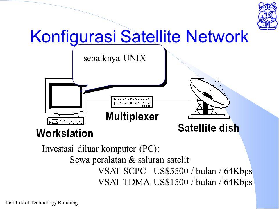 Institute of Technology Bandung Konfigurasi Satellite Network Investasi diluar komputer (PC): Sewa peralatan & saluran satelit VSAT SCPCUS$5500 / bulan / 64Kbps VSAT TDMAUS$1500 / bulan / 64Kbps sebaiknya UNIX