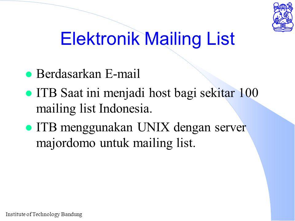 Institute of Technology Bandung Elektronik Mailing List l Berdasarkan E-mail l ITB Saat ini menjadi host bagi sekitar 100 mailing list Indonesia.