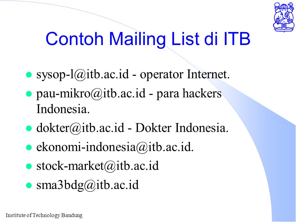 Institute of Technology Bandung Contoh Mailing List di ITB l sysop-l@itb.ac.id - operator Internet.