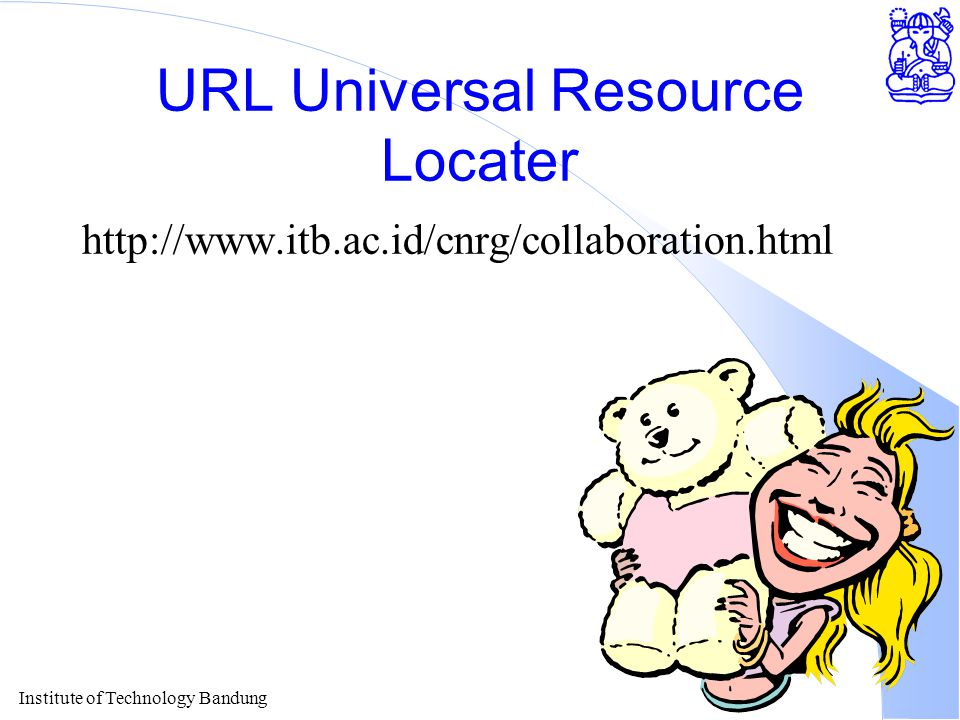 Institute of Technology Bandung URL Universal Resource Locater http://www.itb.ac.id/cnrg/collaboration.html