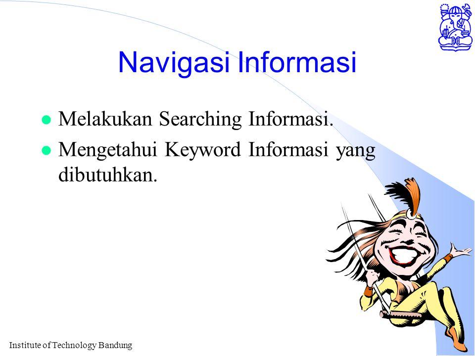 Institute of Technology Bandung Navigasi Informasi l Melakukan Searching Informasi.