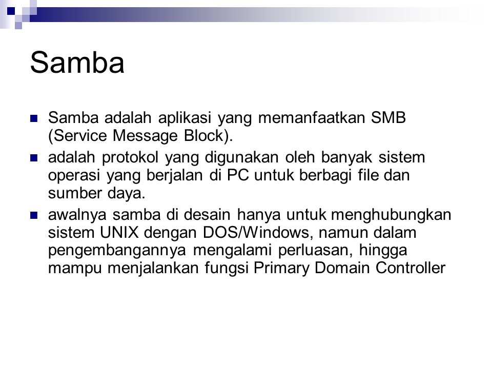 Samba Samba adalah aplikasi yang memanfaatkan SMB (Service Message Block).