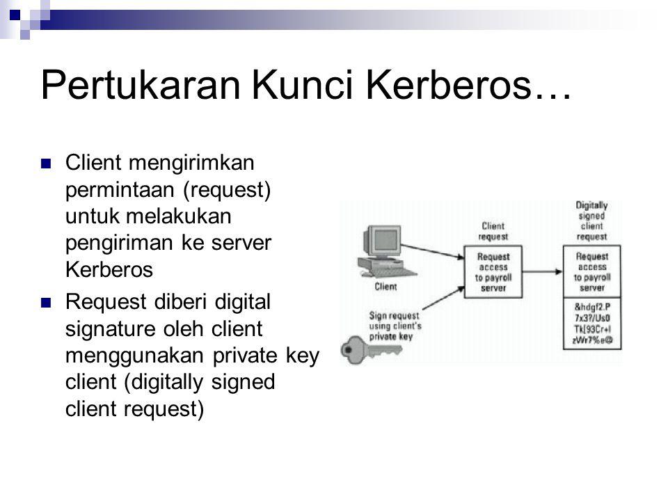Pertukaran Kunci Kerberos… Client mengirimkan permintaan (request) untuk melakukan pengiriman ke server Kerberos Request diberi digital signature oleh client menggunakan private key client (digitally signed client request)