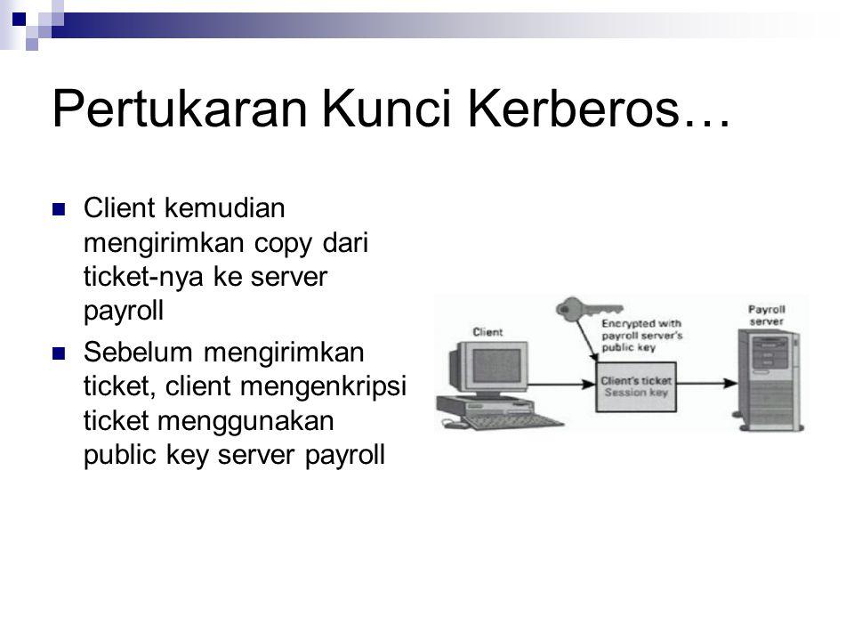 Pertukaran Kunci Kerberos… Client kemudian mengirimkan copy dari ticket-nya ke server payroll Sebelum mengirimkan ticket, client mengenkripsi ticket menggunakan public key server payroll