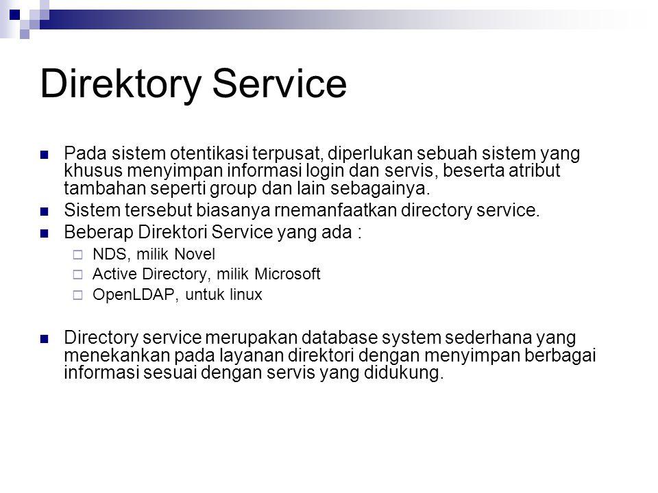 Direktory Service Pada sistem otentikasi terpusat, diperlukan sebuah sistem yang khusus menyimpan informasi login dan servis, beserta atribut tambahan seperti group dan lain sebagainya.