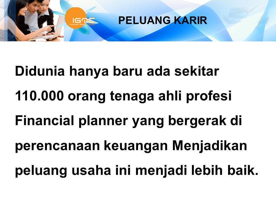 PELUANG KARIR Didunia hanya baru ada sekitar 110.000 orang tenaga ahli profesi Financial planner yang bergerak di perencanaan keuangan Menjadikan pelu