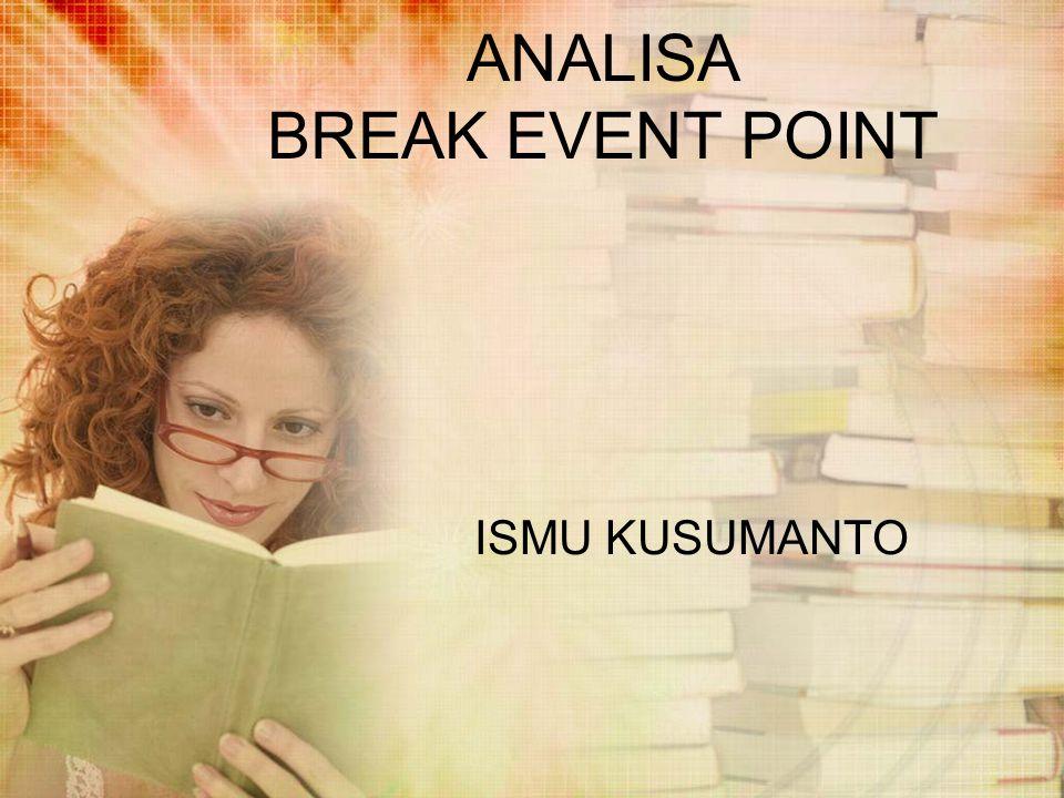 ANALISA BREAK EVENT POINT ISMU KUSUMANTO