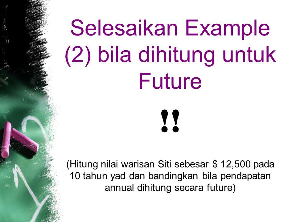 Selesaikan Example (2) bila dihitung untuk Future !.
