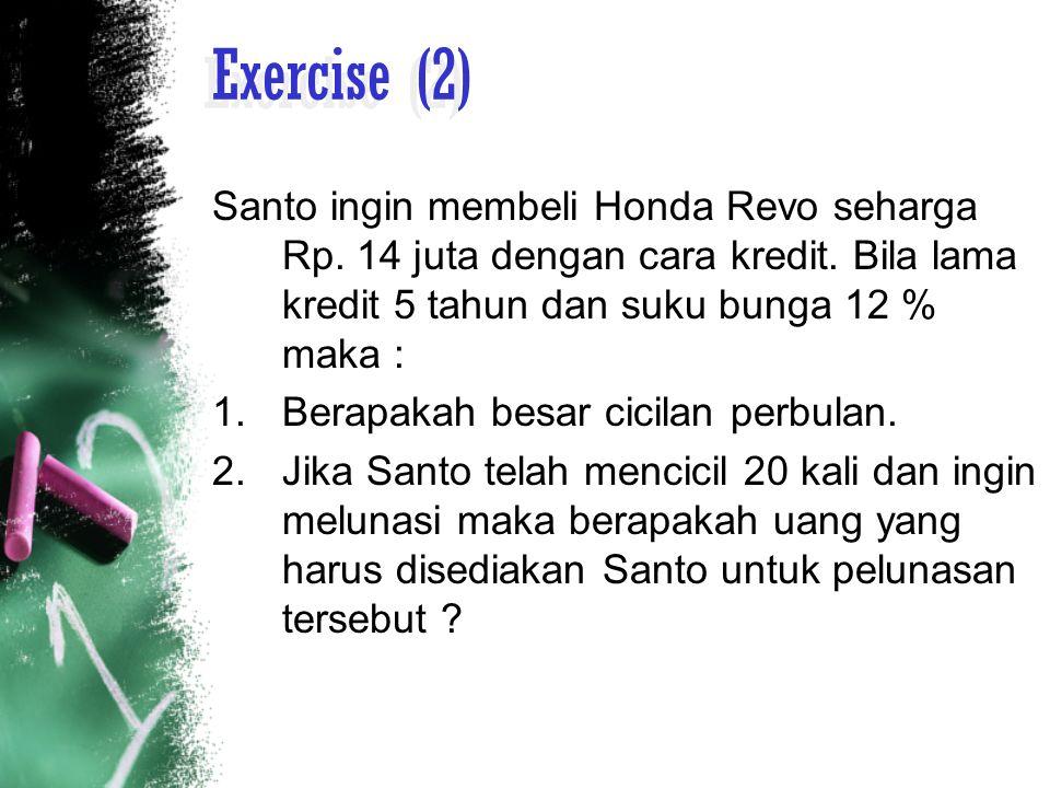 Exercise (2) Santo ingin membeli Honda Revo seharga Rp.