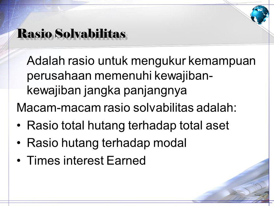 Rasio Solvabilitas Adalah rasio untuk mengukur kemampuan perusahaan memenuhi kewajiban- kewajiban jangka panjangnya Macam-macam rasio solvabilitas ada