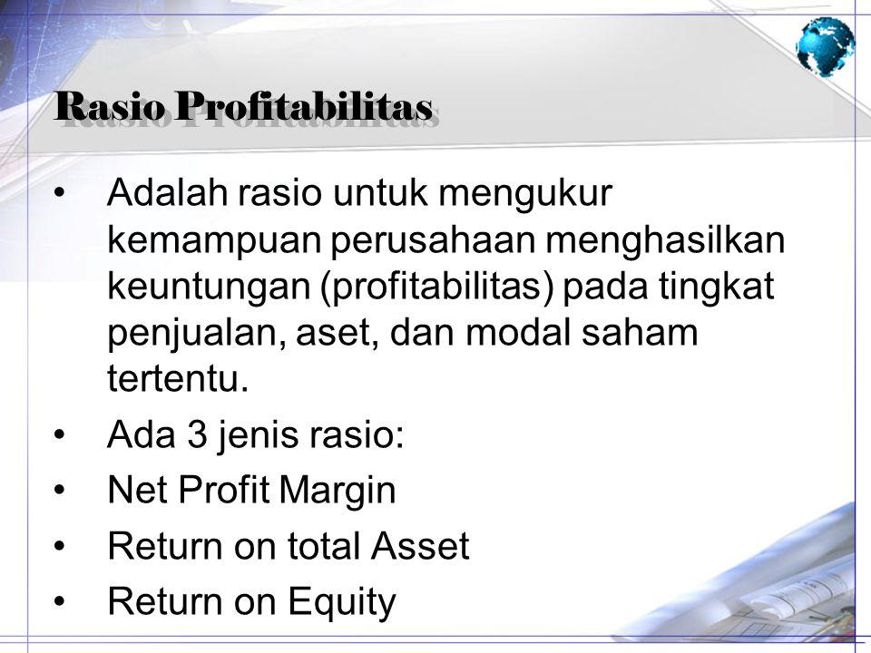 Rasio Profitabilitas Adalah rasio untuk mengukur kemampuan perusahaan menghasilkan keuntungan (profitabilitas) pada tingkat penjualan, aset, dan modal