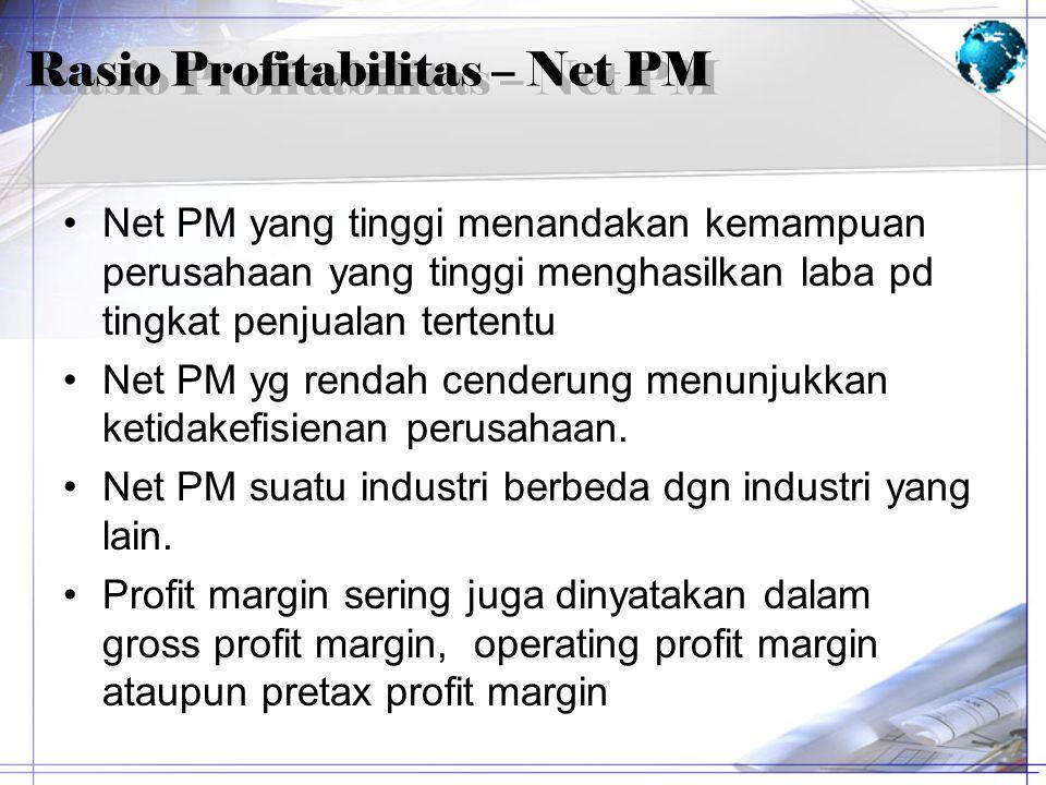 Net PM yang tinggi menandakan kemampuan perusahaan yang tinggi menghasilkan laba pd tingkat penjualan tertentu Net PM yg rendah cenderung menunjukkan