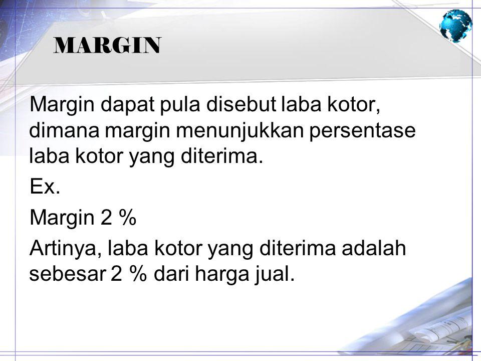 MARGIN Margin dapat pula disebut laba kotor, dimana margin menunjukkan persentase laba kotor yang diterima. Ex. Margin 2 % Artinya, laba kotor yang di