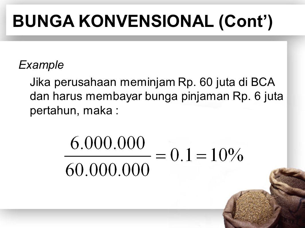 BUNGA KONVENSIONAL (Cont') Example Jika perusahaan meminjam Rp. 60 juta di BCA dan harus membayar bunga pinjaman Rp. 6 juta pertahun, maka :